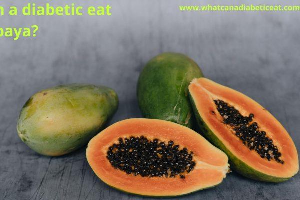 Can a diabetic eat Papaya?