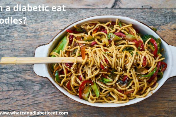 Can a diabetic eat Noodles?