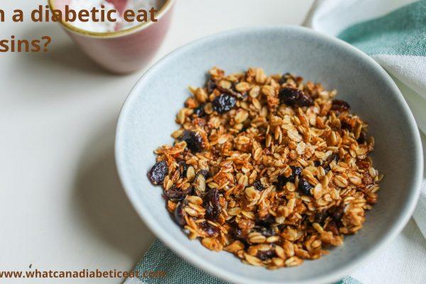 Can a diabetic eat Raisins?