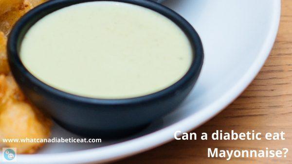 Can a diabetic eat Mayonnaise?