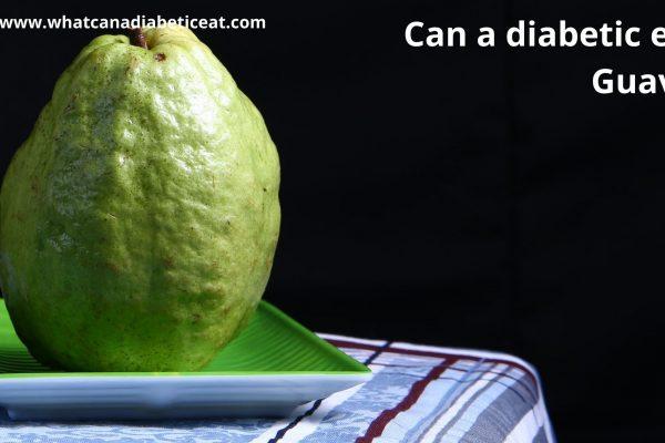 Can a diabetic eat Guava?