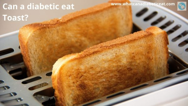 Can a diabetic eat Toast?