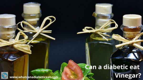 Can a diabetic eat Vinegar?