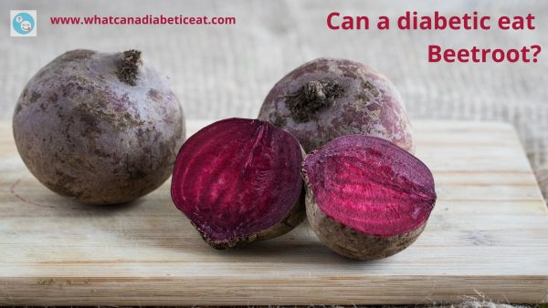 Can a diabetic eat Beetroot?