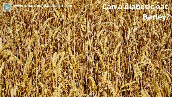 Can a diabetic eat Barley?