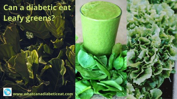Can a diabetic eat Leafy greens?