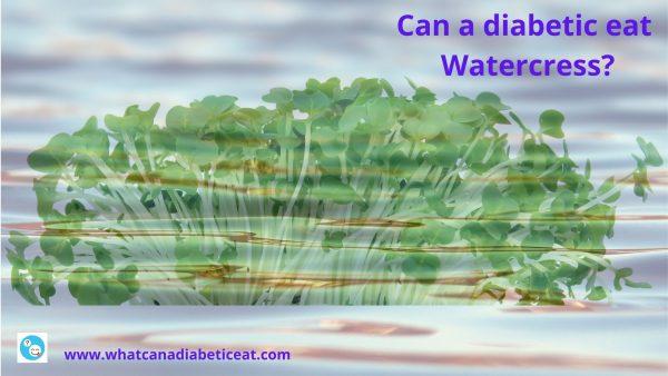 Can a diabetic eat Watercress?