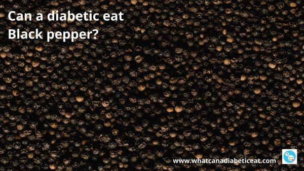 Can a diabetic eat Black pepper?