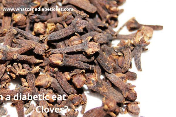 Can a diabetic eat Cloves?