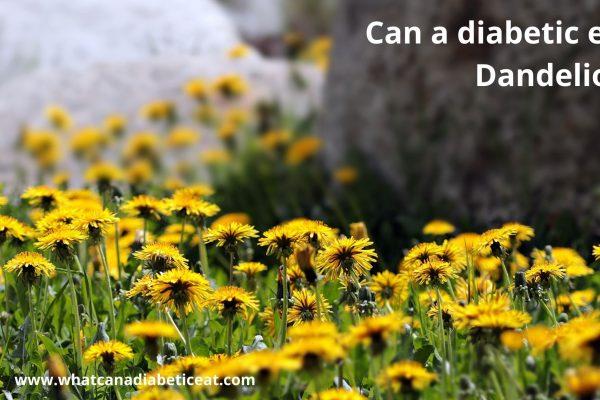 Can a diabetic eat Dandelions?